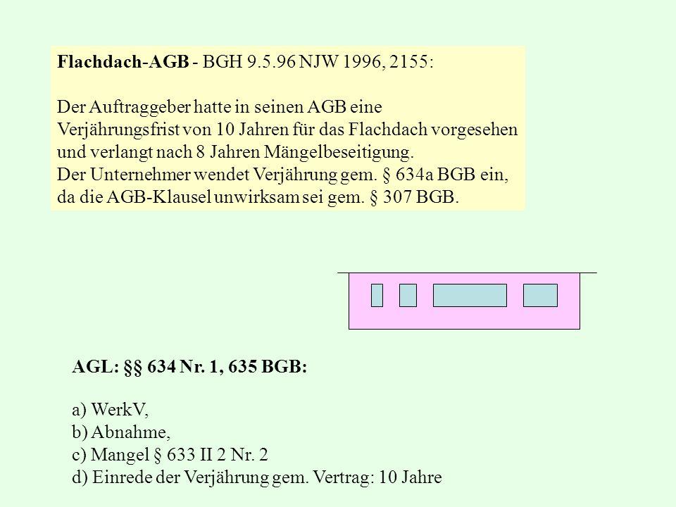 Flachdach-AGB - BGH 9.5.96 NJW 1996, 2155: Der Auftraggeber hatte in seinen AGB eine Verjährungsfrist von 10 Jahren für das Flachdach vorgesehen und v