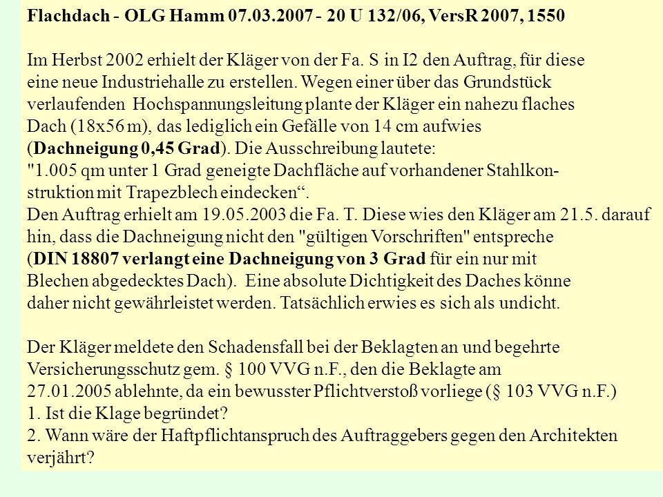 Flachdach - OLG Hamm 07.03.2007 - 20 U 132/06, VersR 2007, 1550 Im Herbst 2002 erhielt der Kläger von der Fa. S in I2 den Auftrag, für diese eine neue