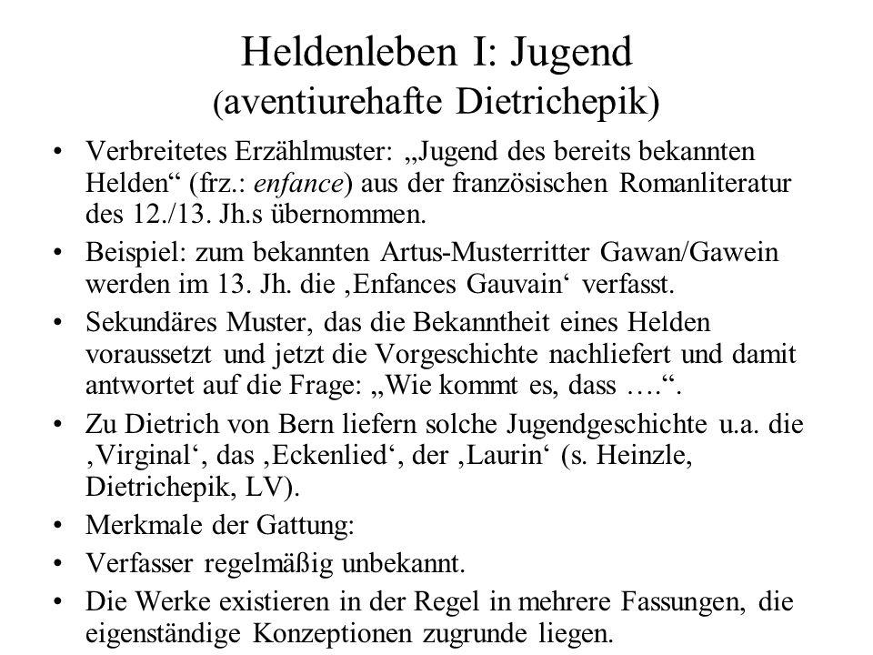 """Heldenleben I: Jugend ( aventiurehafte Dietrichepik) Verbreitetes Erzählmuster: """"Jugend des bereits bekannten Helden"""" (frz.: enfance) aus der französi"""