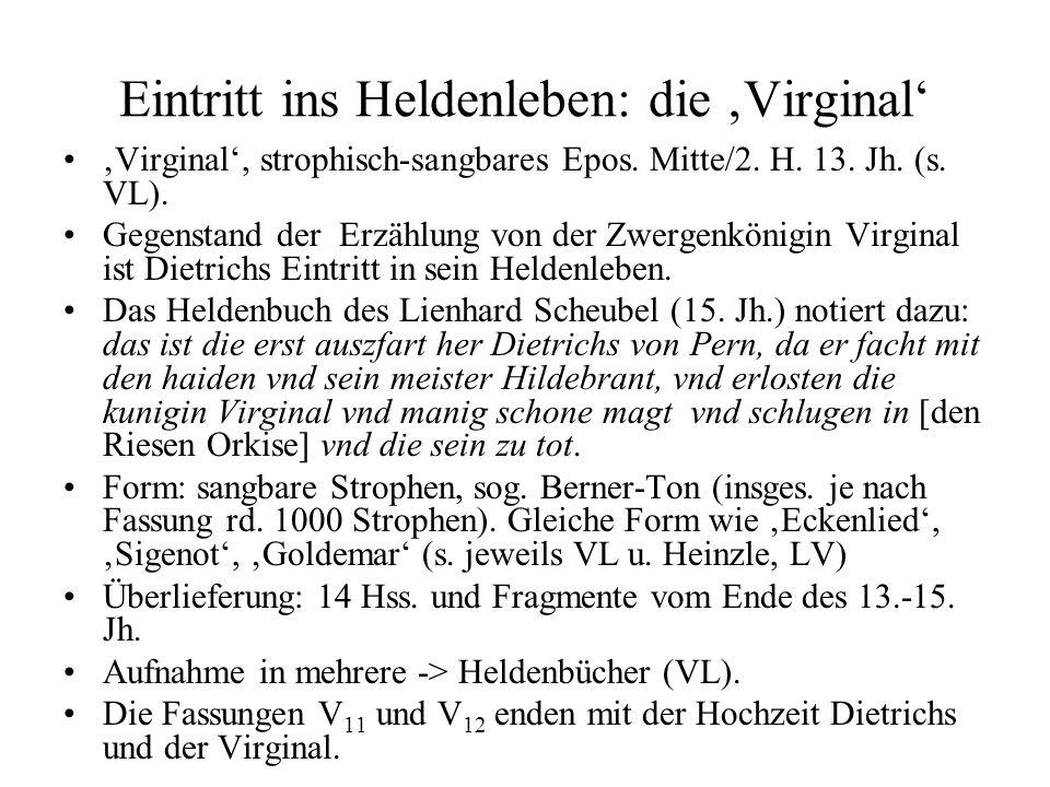 Eintritt ins Heldenleben: die 'Virginal' 'Virginal', strophisch-sangbares Epos. Mitte/2. H. 13. Jh. (s. VL). Gegenstand der Erzählung von der Zwergenk