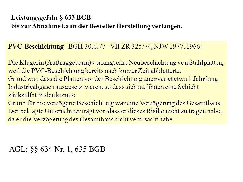 Leistungsgefahr § 633 BGB: bis zur Abnahme kann der Besteller Herstellung verlangen. PVC-Beschichtung - BGH 30.6.77 - VII ZR 325/74, NJW 1977, 1966: D