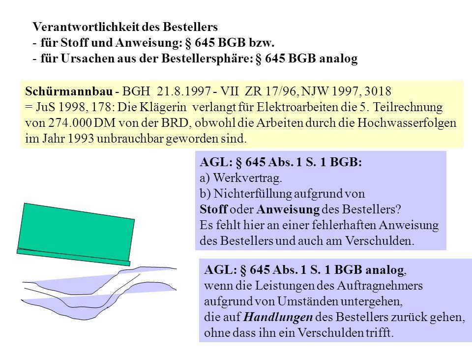 Verantwortlichkeit des Bestellers - für Stoff und Anweisung: § 645 BGB bzw. - für Ursachen aus der Bestellersphäre: § 645 BGB analog Schürmannbau - BG