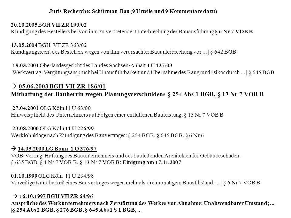 Juris-Recherche: Schürman-Bau (9 Urteile und 9 Kommentare dazu) 20.10.2005 BGH VII ZR 190/02 Kündigung des Bestellers bei von ihm zu vertretender Unte