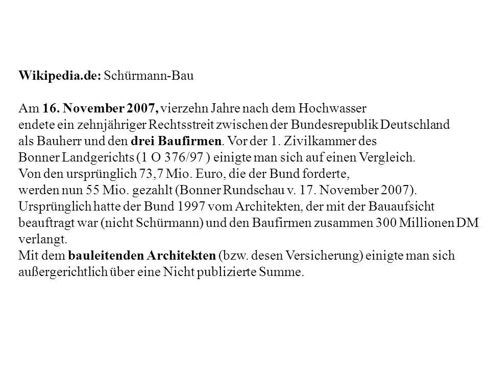 Wikipedia.de: Schürmann-Bau Am 16. November 2007, vierzehn Jahre nach dem Hochwasser endete ein zehnjähriger Rechtsstreit zwischen der Bundesrepublik