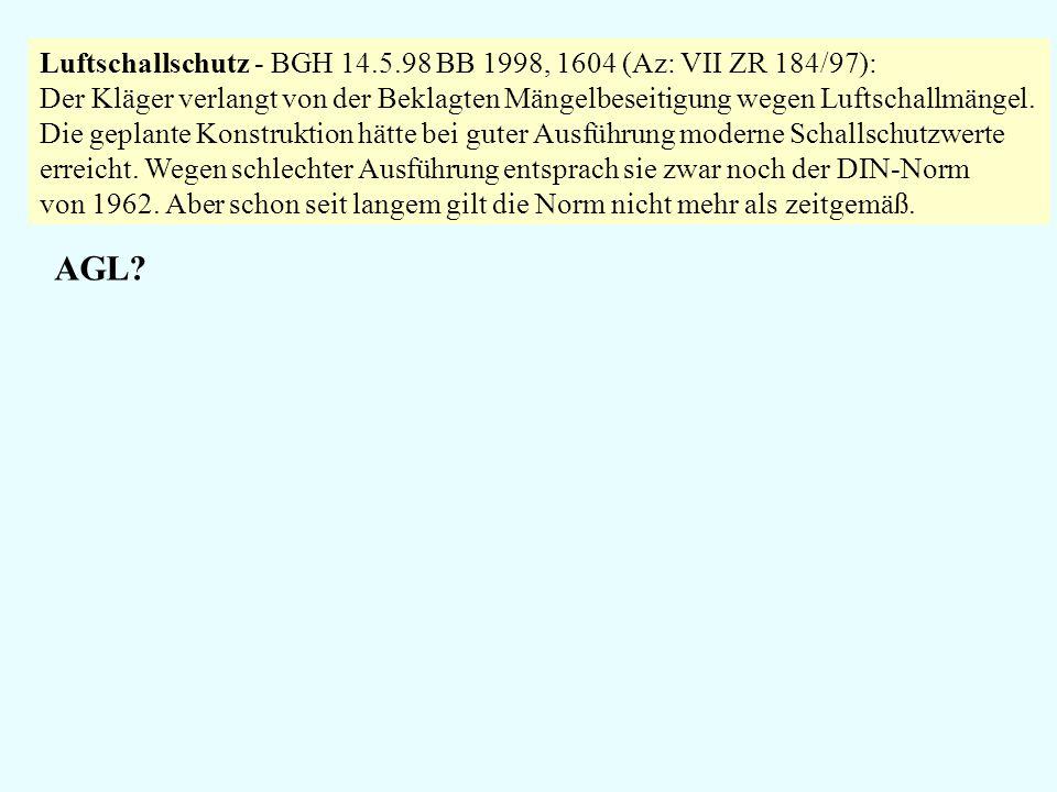 Luftschallschutz - BGH 14.5.98 BB 1998, 1604 (Az: VII ZR 184/97): Der Kläger verlangt von der Beklagten Mängelbeseitigung wegen Luftschallmängel. Die