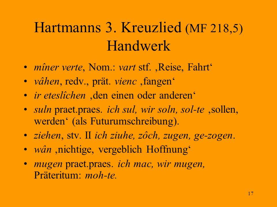 17 Hartmanns 3.Kreuzlied (MF 218,5) Handwerk mîner verte, Nom.: vart stf.