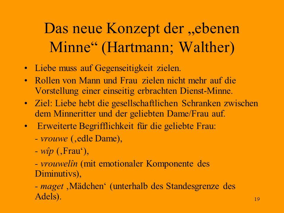 """19 Das neue Konzept der """"ebenen Minne (Hartmann; Walther) Liebe muss auf Gegenseitigkeit zielen."""