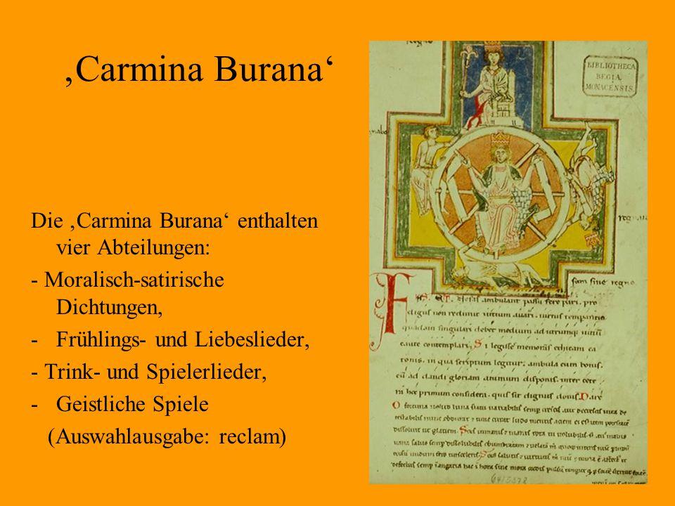 32 'Carmina Burana' Die 'Carmina Burana' enthalten vier Abteilungen: - Moralisch-satirische Dichtungen, -Frühlings- und Liebeslieder, - Trink- und Spielerlieder, -Geistliche Spiele (Auswahlausgabe: reclam)