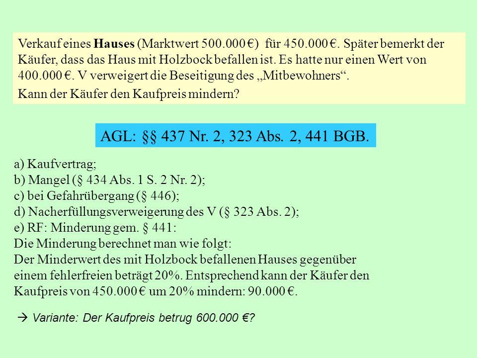 Verkauf eines Hauses (Marktwert 500.000 €) für 450.000 €. Später bemerkt der Käufer, dass das Haus mit Holzbock befallen ist. Es hatte nur einen Wert