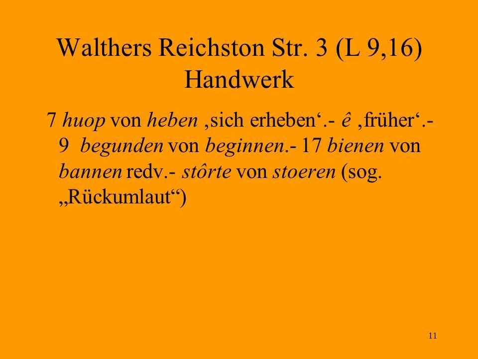 11 Walthers Reichston Str. 3 (L 9,16) Handwerk 7 huop von heben 'sich erheben'.- ê 'früher'.- 9 begunden von beginnen.- 17 bienen von bannen redv.- st