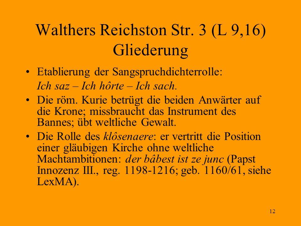 12 Walthers Reichston Str. 3 (L 9,16) Gliederung Etablierung der Sangspruchdichterrolle: Ich saz – Ich hôrte – Ich sach. Die röm. Kurie betrügt die be