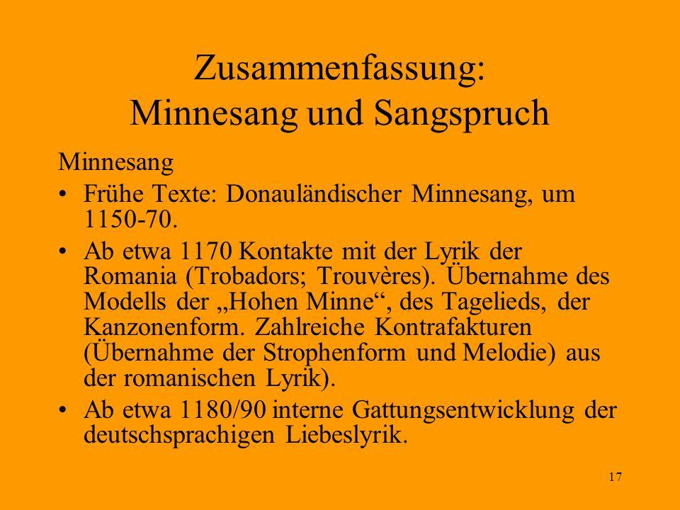 17 Zusammenfassung: Minnesang und Sangspruch Minnesang Frühe Texte: Donauländischer Minnesang, um 1150-70. Ab etwa 1170 Kontakte mit der Lyrik der Rom