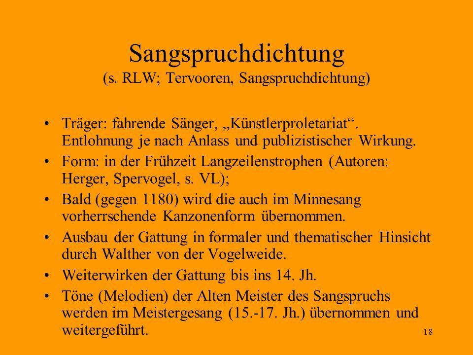 """18 Sangspruchdichtung (s. RLW; Tervooren, Sangspruchdichtung) Träger: fahrende Sänger, """"Künstlerproletariat"""". Entlohnung je nach Anlass und publizisti"""