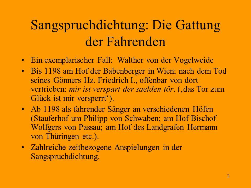 2 Sangspruchdichtung: Die Gattung der Fahrenden Ein exemplarischer Fall: Walther von der Vogelweide Bis 1198 am Hof der Babenberger in Wien; nach dem