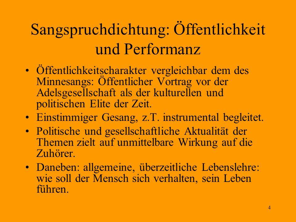 4 Sangspruchdichtung: Öffentlichkeit und Performanz Öffentlichkeitscharakter vergleichbar dem des Minnesangs: Öffentlicher Vortrag vor der Adelsgesell