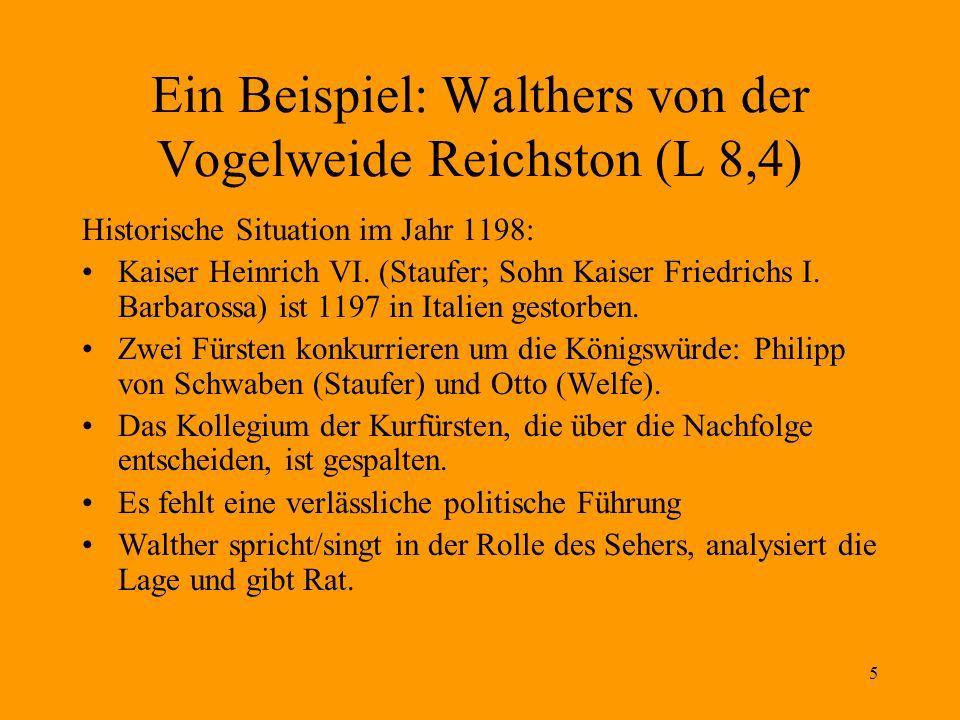 5 Ein Beispiel: Walthers von der Vogelweide Reichston (L 8,4) Historische Situation im Jahr 1198: Kaiser Heinrich VI. (Staufer; Sohn Kaiser Friedrichs