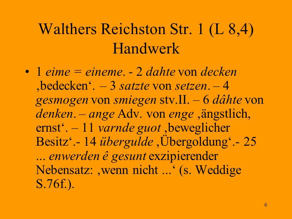 6 Walthers Reichston Str. 1 (L 8,4) Handwerk 1 eime = eineme. - 2 dahte von decken 'bedecken'. – 3 satzte von setzen. – 4 gesmogen von smiegen stv.II.