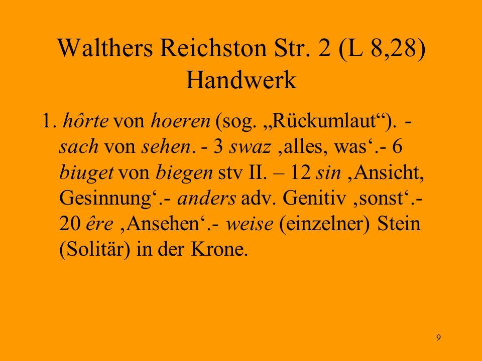 """9 Walthers Reichston Str. 2 (L 8,28) Handwerk 1. hôrte von hoeren (sog. """"Rückumlaut""""). - sach von sehen. - 3 swaz 'alles, was'.- 6 biuget von biegen s"""