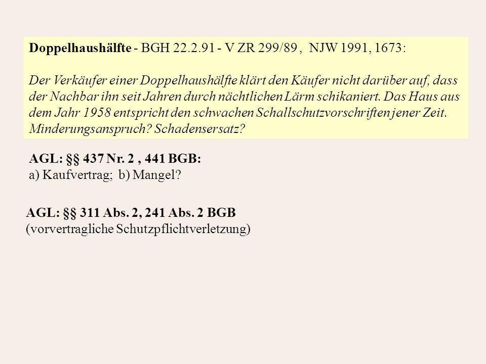Doppelhaushälfte - BGH 22.2.91 - V ZR 299/89, NJW 1991, 1673: Der Verkäufer einer Doppelhaushälfte klärt den Käufer nicht darüber auf, dass der Nachbar ihn seit Jahren durch nächtlichen Lärm schikaniert.