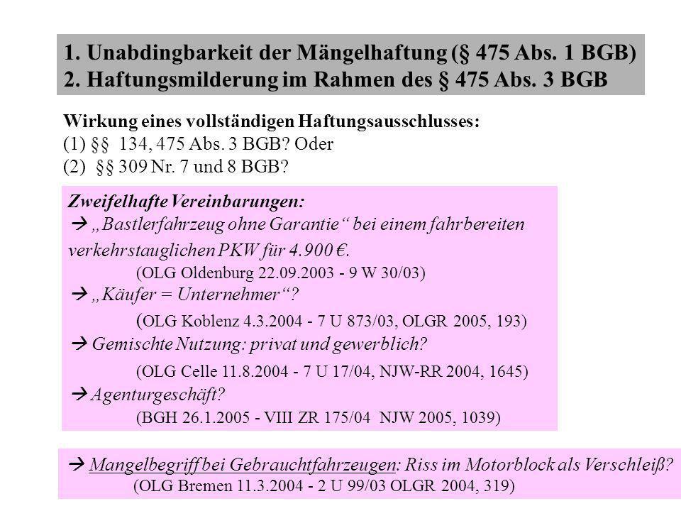 1. Unabdingbarkeit der Mängelhaftung (§ 475 Abs. 1 BGB) 2. Haftungsmilderung im Rahmen des § 475 Abs. 3 BGB  Mangelbegriff bei Gebrauchtfahrzeugen: R