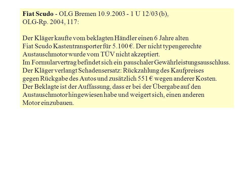 Fiat Scudo - OLG Bremen 10.9.2003 - 1 U 12/03 (b), OLG-Rp. 2004, 117: Der Kläger kaufte vom beklagten Händler einen 6 Jahre alten Fiat Scudo Kastentra