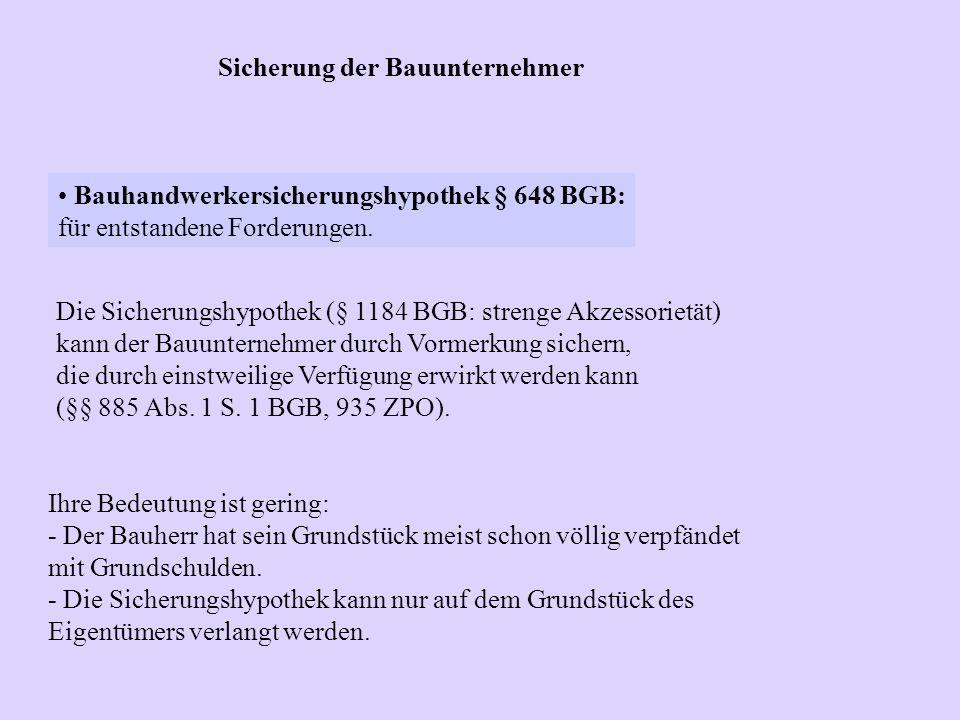 Bauhandwerkersicherungshypothek § 648 BGB: für entstandene Forderungen. Sicherung der Bauunternehmer Die Sicherungshypothek (§ 1184 BGB: strenge Akzes