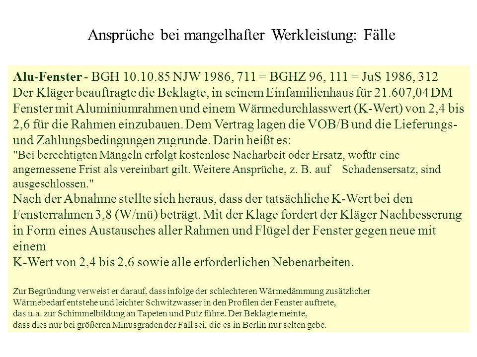 Ansprüche bei mangelhafter Werkleistung: Fälle Alu-Fenster - BGH 10.10.85 NJW 1986, 711 = BGHZ 96, 111 = JuS 1986, 312 Der Kläger beauftragte die Bekl