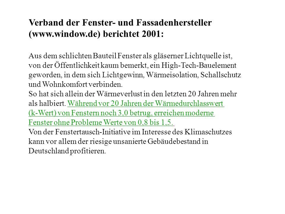 Verband der Fenster- und Fassadenhersteller (www.window.de) berichtet 2001: Aus dem schlichten Bauteil Fenster als gläserner Lichtquelle ist, von der