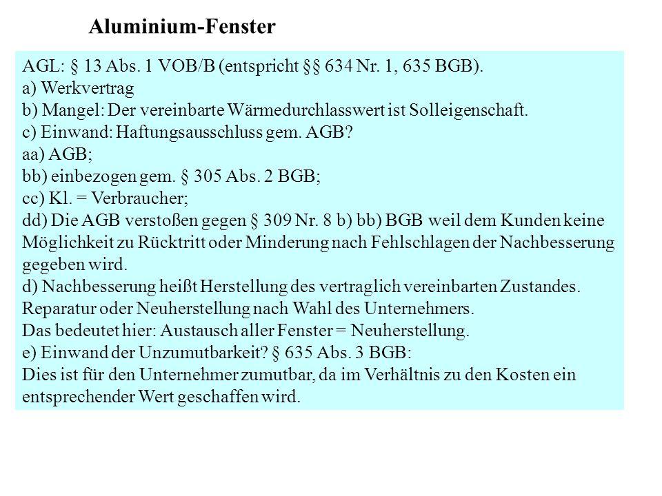 Aluminium-Fenster AGL: § 13 Abs. 1 VOB/B (entspricht §§ 634 Nr. 1, 635 BGB). a) Werkvertrag b) Mangel: Der vereinbarte Wärmedurchlasswert ist Solleige