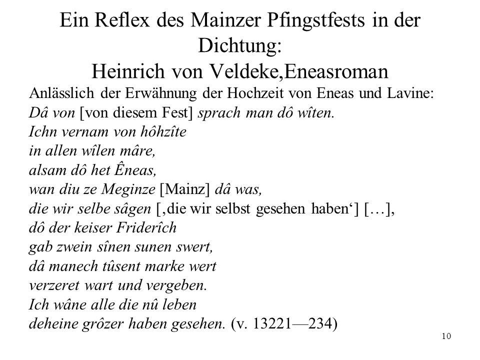 10 Ein Reflex des Mainzer Pfingstfests in der Dichtung: Heinrich von Veldeke,Eneasroman Anlässlich der Erwähnung der Hochzeit von Eneas und Lavine: Dâ von [von diesem Fest] sprach man dô wîten.