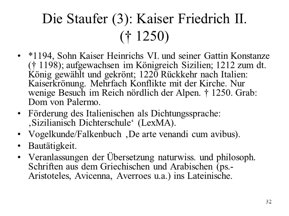32 Die Staufer (3): Kaiser Friedrich II.(† 1250) *1194, Sohn Kaiser Heinrichs VI.