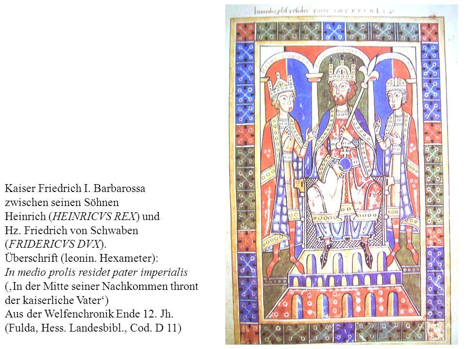 9 Kaiser Friedrich I.Barbarossa zwischen seinen Söhnen Heinrich (HEINRICVS REX) und Hz.