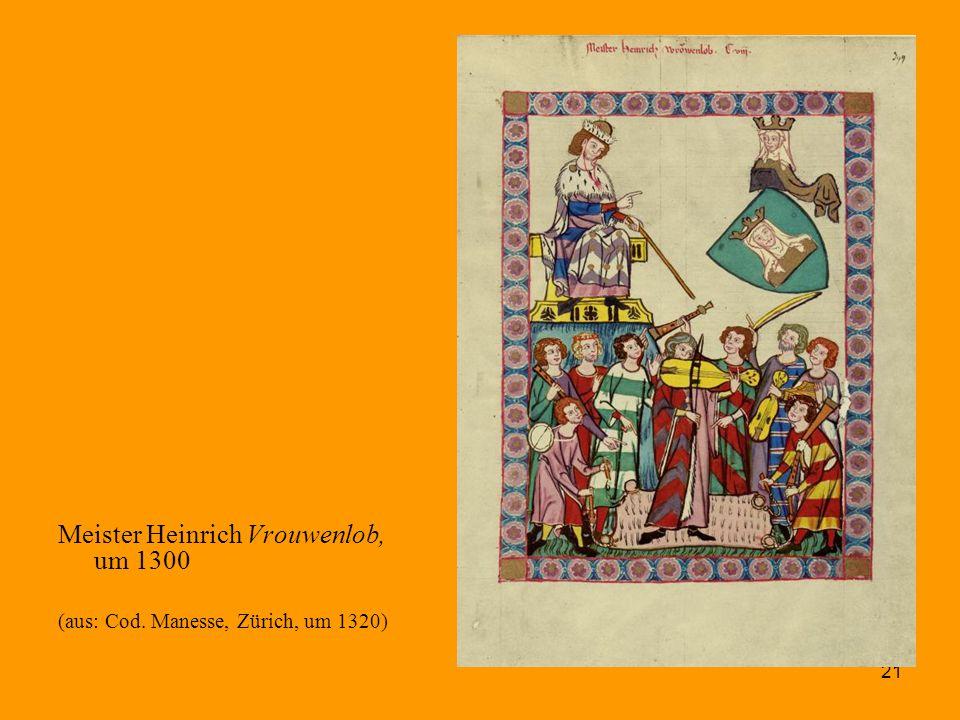 21 Meister Heinrich Vrouwenlob, um 1300 (aus: Cod. Manesse, Zürich, um 1320)