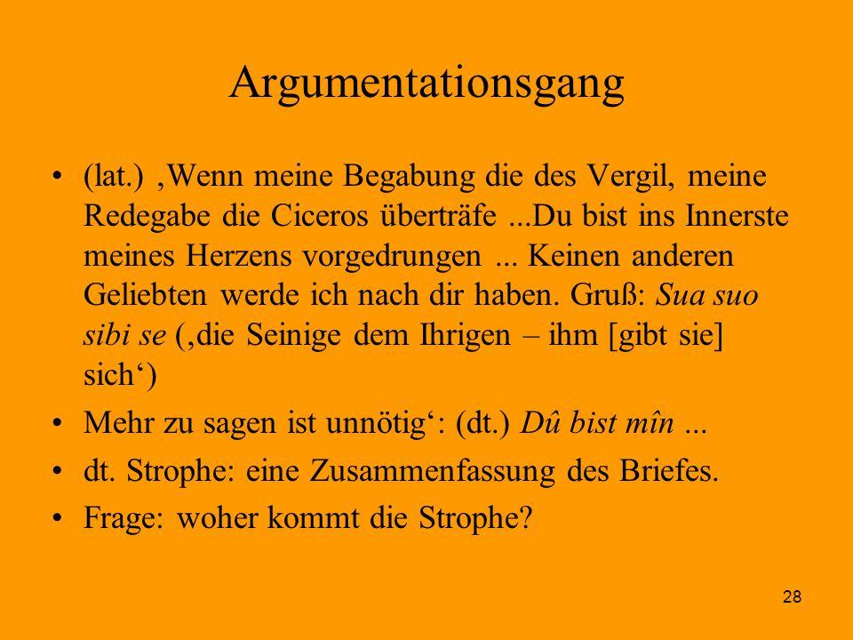 28 Argumentationsgang (lat.) 'Wenn meine Begabung die des Vergil, meine Redegabe die Ciceros überträfe...Du bist ins Innerste meines Herzens vorgedrun