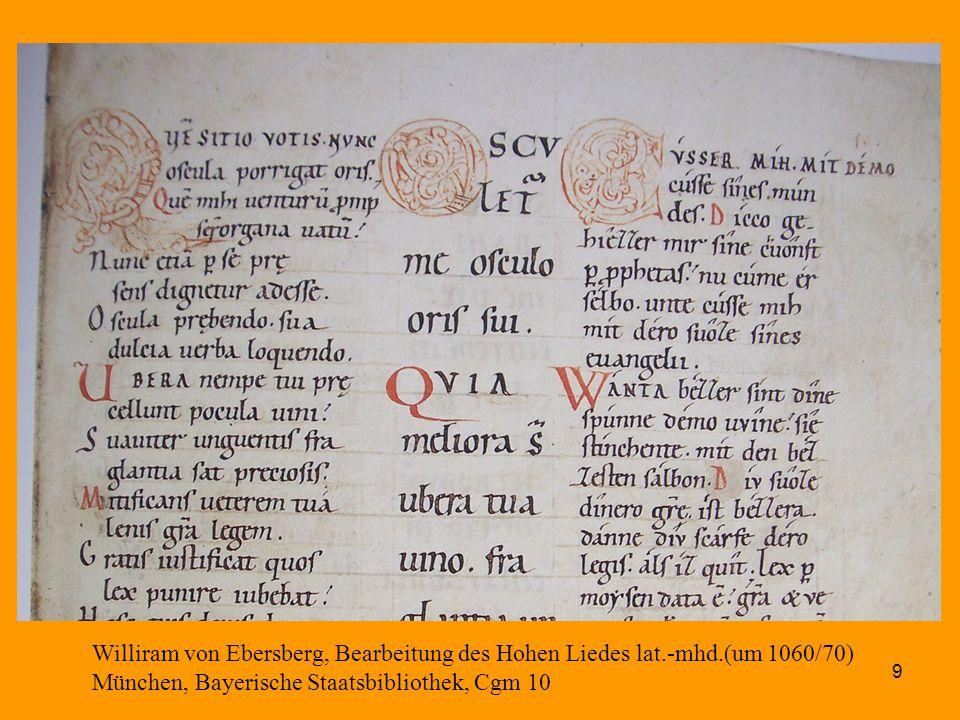 9 Williram von Ebersberg, Bearbeitung des Hohen Liedes lat.-mhd.(um 1060/70) München, Bayerische Staatsbibliothek, Cgm 10