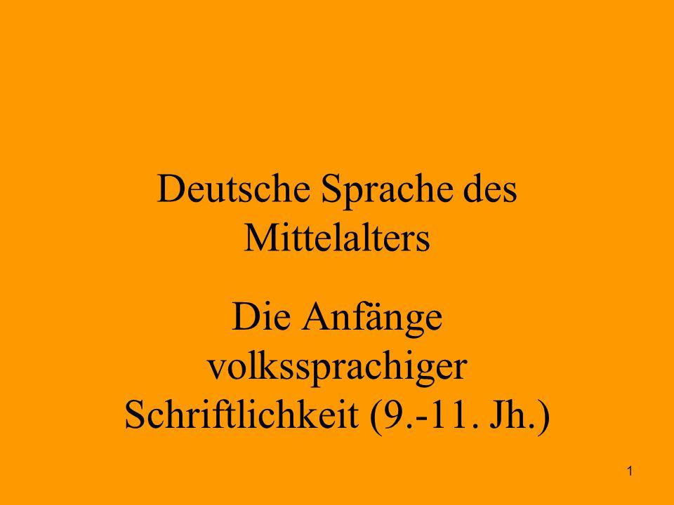 1 Deutsche Sprache des Mittelalters Die Anfänge volkssprachiger Schriftlichkeit (9.-11. Jh.)