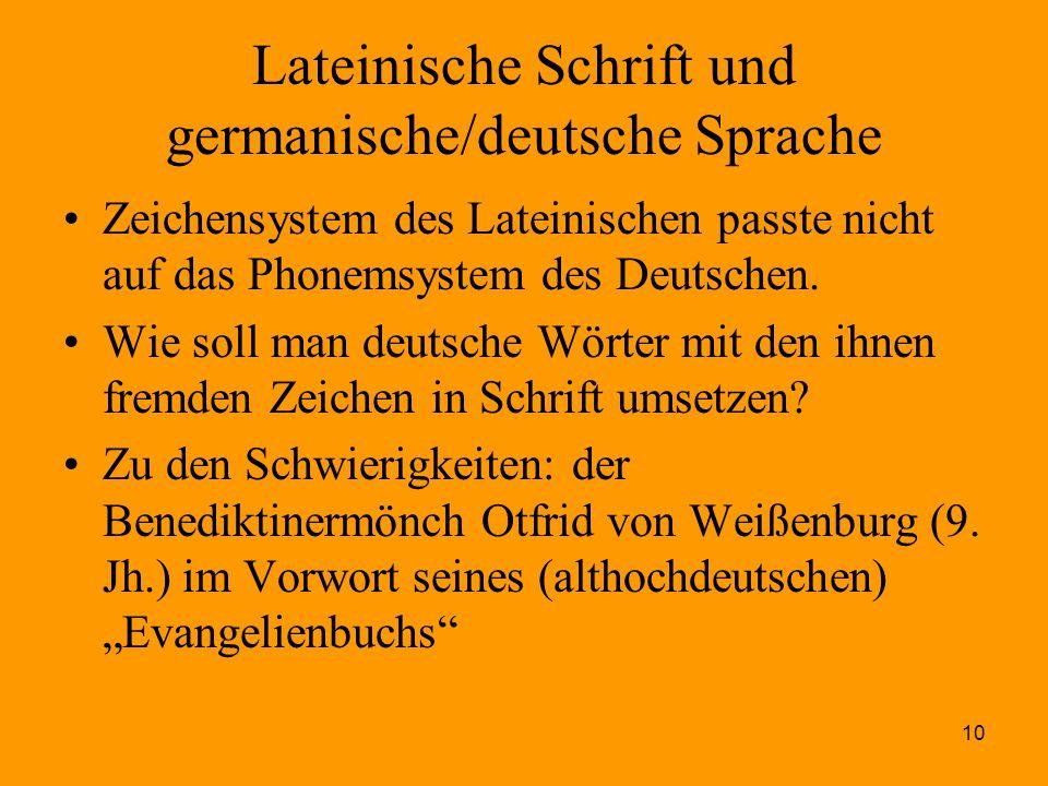 10 Lateinische Schrift und germanische/deutsche Sprache Zeichensystem des Lateinischen passte nicht auf das Phonemsystem des Deutschen. Wie soll man d