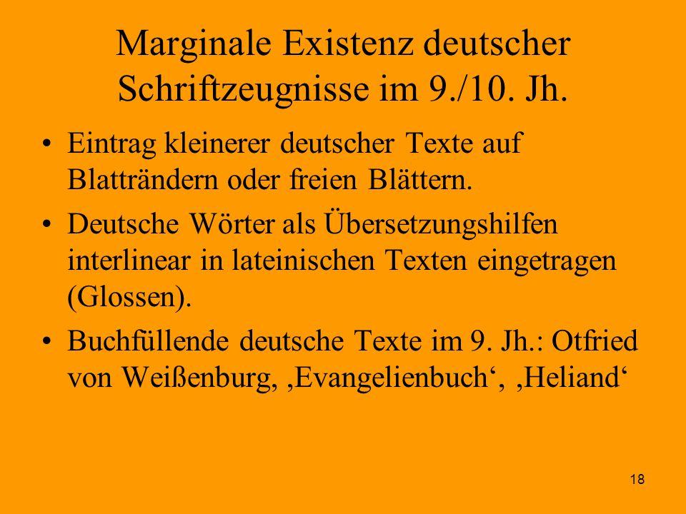 18 Marginale Existenz deutscher Schriftzeugnisse im 9./10. Jh. Eintrag kleinerer deutscher Texte auf Blatträndern oder freien Blättern. Deutsche Wörte