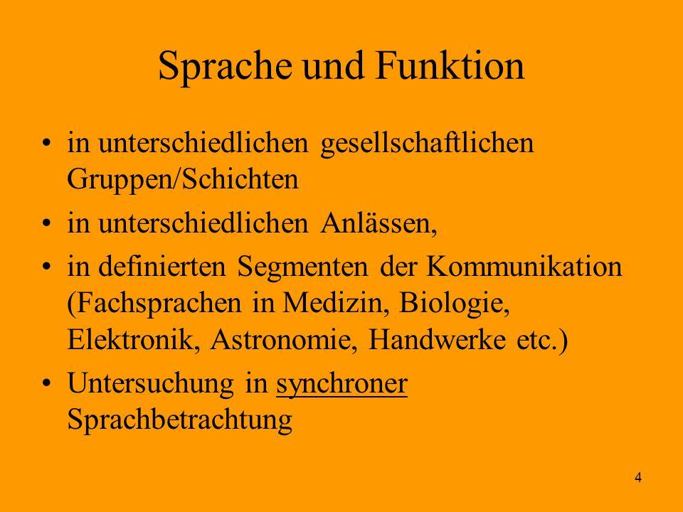 4 Sprache und Funktion in unterschiedlichen gesellschaftlichen Gruppen/Schichten in unterschiedlichen Anlässen, in definierten Segmenten der Kommunika