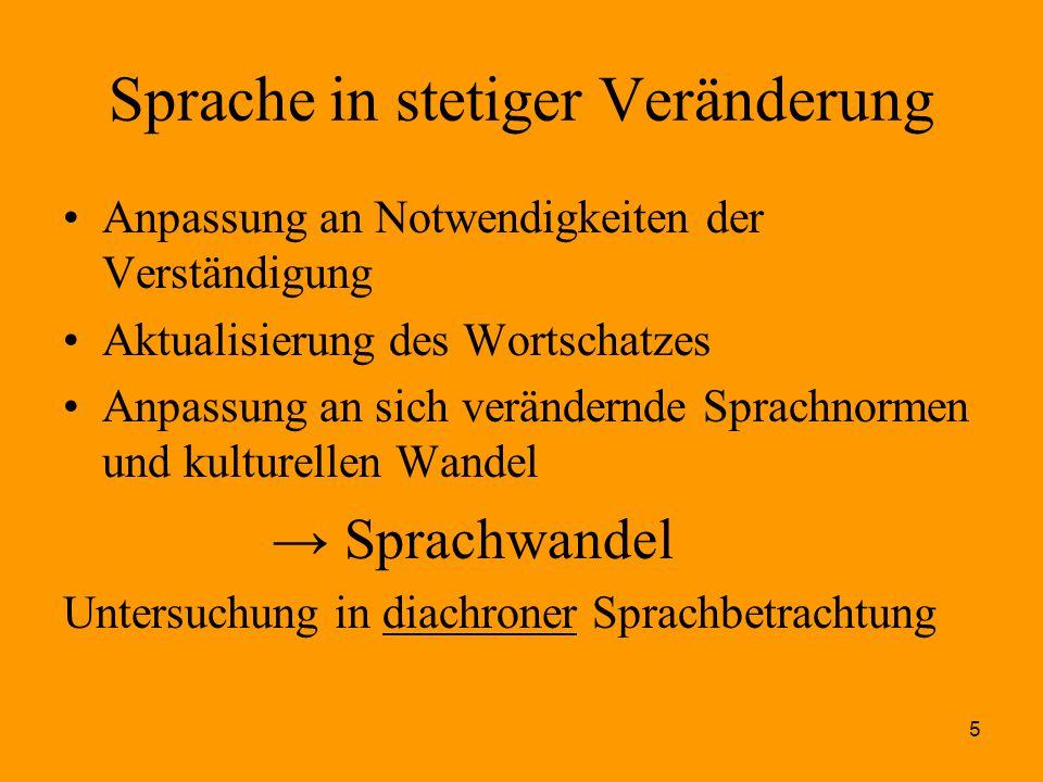 6 Folgerung Sprachwandel ist kein Merkmal des unmittelbar gegenwärtigen Sprachgebrauchs, sondern kann nur im zeitlichen Verlauf (diachron) beobachtet werden.