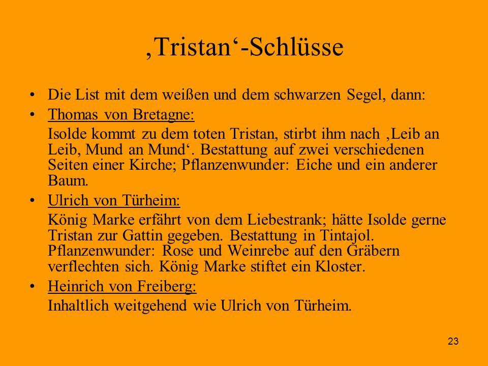 23 'Tristan'-Schlüsse Die List mit dem weißen und dem schwarzen Segel, dann: Thomas von Bretagne: Isolde kommt zu dem toten Tristan, stirbt ihm nach '