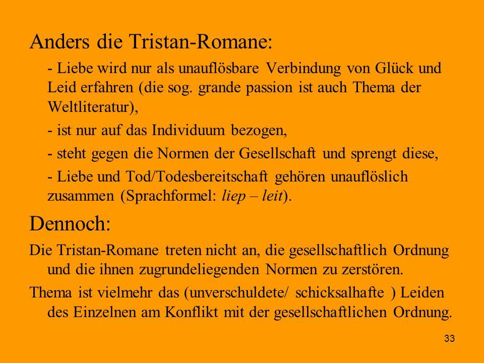 33 Anders die Tristan-Romane: - Liebe wird nur als unauflösbare Verbindung von Glück und Leid erfahren (die sog. grande passion ist auch Thema der Wel