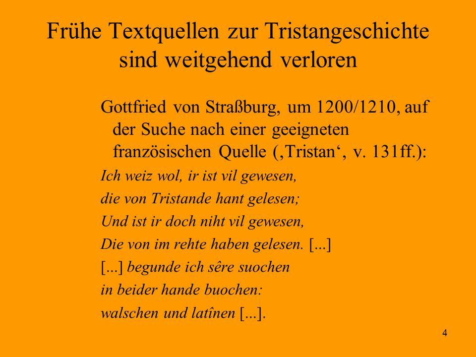 4 Frühe Textquellen zur Tristangeschichte sind weitgehend verloren Gottfried von Straßburg, um 1200/1210, auf der Suche nach einer geeigneten französi