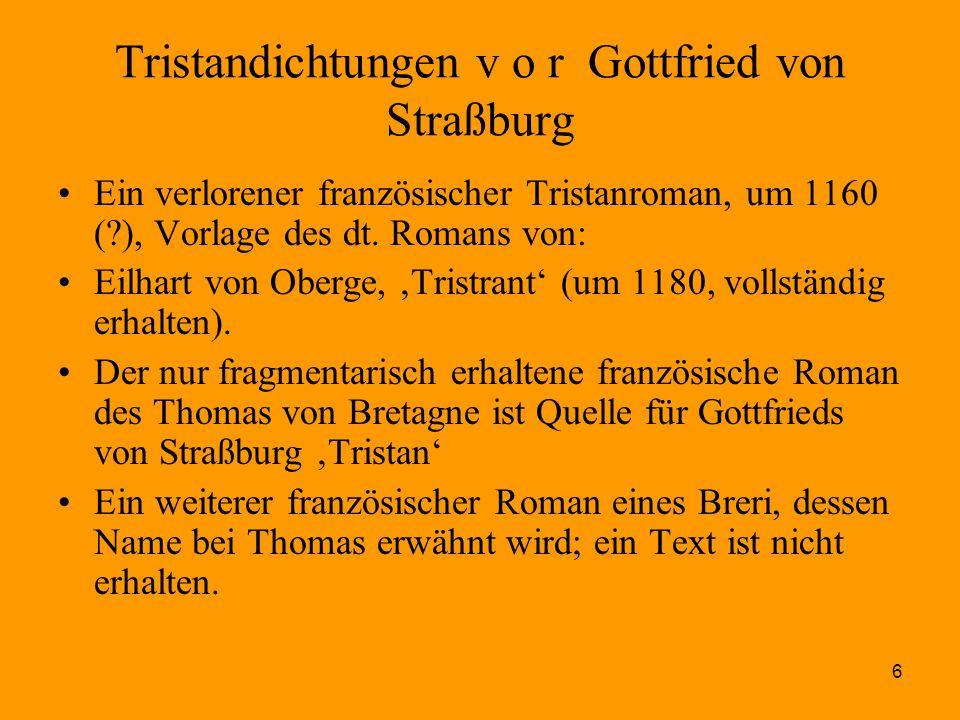 6 Tristandichtungen v o r Gottfried von Straßburg Ein verlorener französischer Tristanroman, um 1160 (?), Vorlage des dt. Romans von: Eilhart von Ober