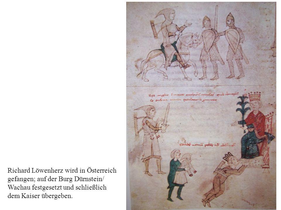 4 Richard Löwenherz wird in Österreich gefangen; auf der Burg Dürnstein/ Wachau festgesetzt und schließlich dem Kaiser übergeben.