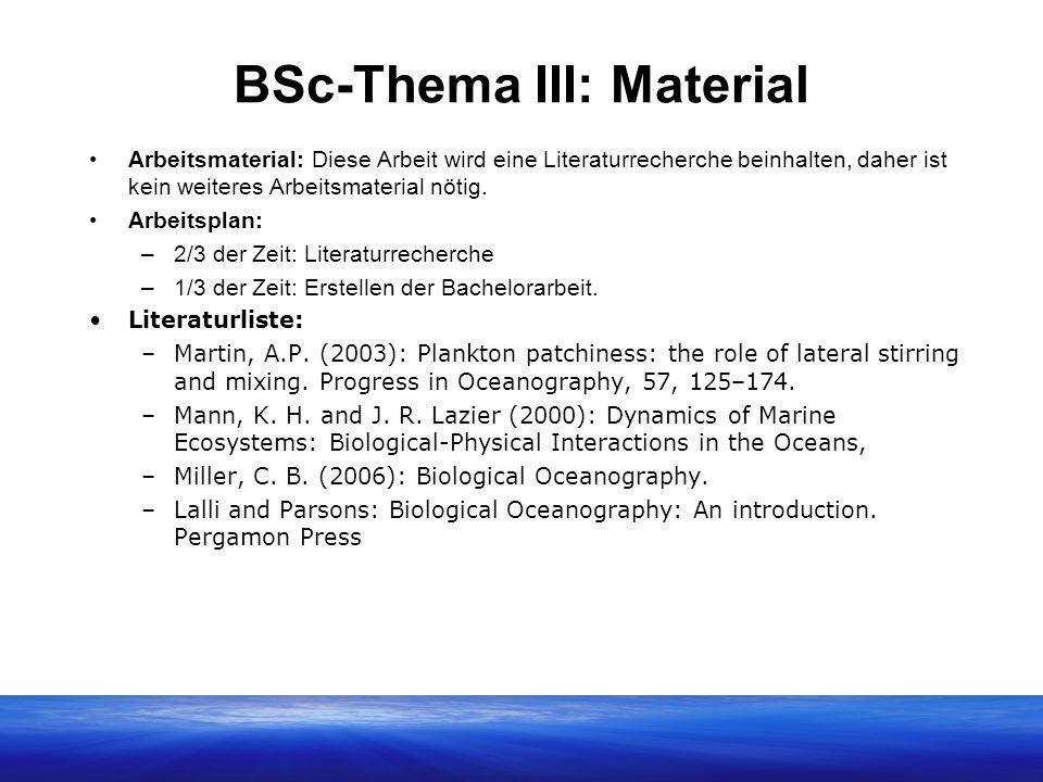 BSc-Thema III: Material Arbeitsmaterial: Diese Arbeit wird eine Literaturrecherche beinhalten, daher ist kein weiteres Arbeitsmaterial nötig. Arbeitsp
