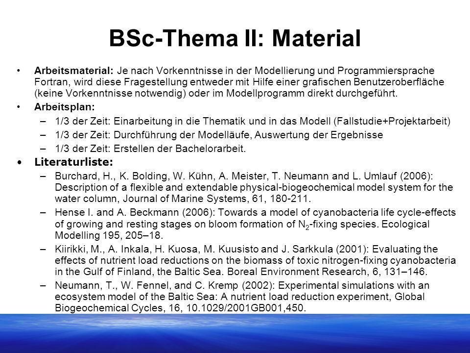BSc-Thema II: Material Arbeitsmaterial: Je nach Vorkenntnisse in der Modellierung und Programmiersprache Fortran, wird diese Fragestellung entweder mit Hilfe einer grafischen Benutzeroberfläche (keine Vorkenntnisse notwendig) oder im Modellprogramm direkt durchgeführt.