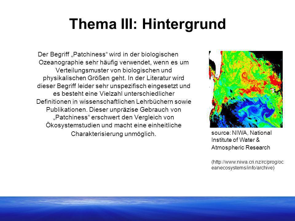 """Thema III: Hintergrund Der Begriff """"Patchiness"""" wird in der biologischen Ozeanographie sehr häufig verwendet, wenn es um Verteilungsmuster von biologi"""