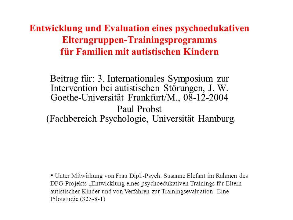 Entwicklung und Evaluation eines psychoedukativen Elterngruppen-Trainingsprogramms für Familien mit autistischen Kindern Beitrag für: 3. International