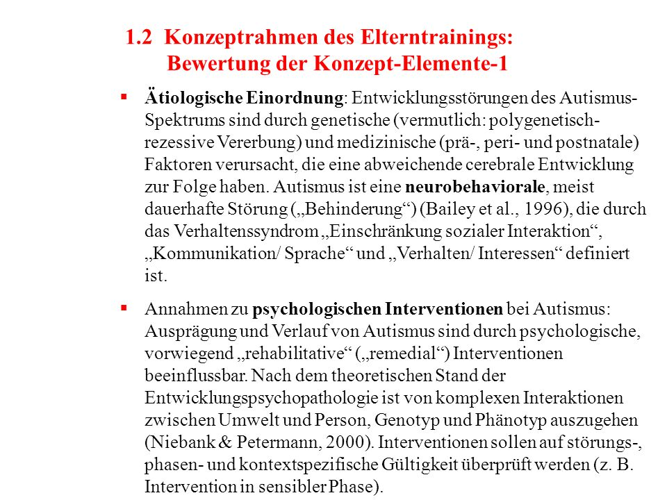 1.2 Konzeptrahmen des Elterntrainings: Bewertung der Konzept-Elemente-1  Ätiologische Einordnung: Entwicklungsstörungen des Autismus- Spektrums sind